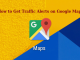 How to Get Traffic Alerts on Google Maps