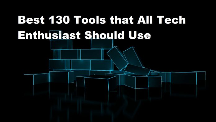 Best 130 Tools that All Tech Enthusiast Should Use